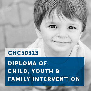 View our CHC50313 Diploma of Child Youth and Family Intervention course