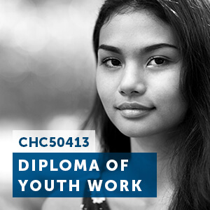 View our CHC50413 Diploma of Youth Work