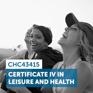 View our CHC43415 Certificate IV in Leisure and Health course