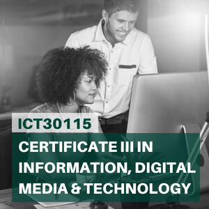 ICT30115 Certificate III in Information, Digital Media and Technology