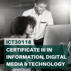 ICT30118 Certificate III in Information, Digital Media and Technology
