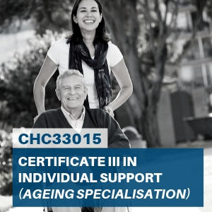 CHC33015 Certificate III in Individual Support (Ageing Specialisation)