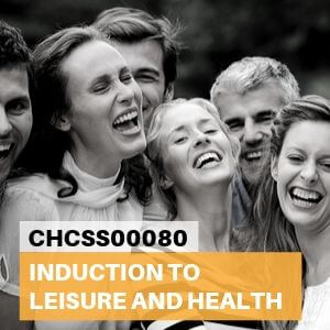CHCSS00080 Induction to Leisure and Health